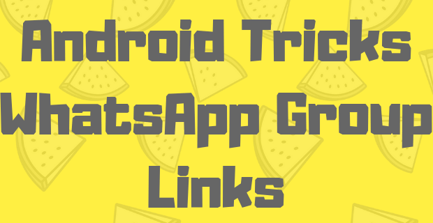 Android tips and tricks whatsapp group link